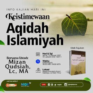 Keistimewaan Aqidah Islamiyah - Ustadz Mizan Qudsiah, Lc., MA