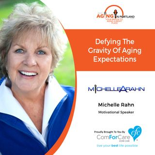 11/27/19: Michelle Rahn, Motivational Speaker | Defying the Gravity of Aging Expectations | Aging in Portland with Mark Turnbull