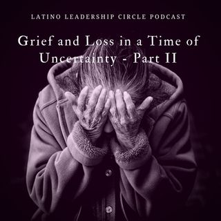 Grief and Loss in a Time of Uncertainty Part II