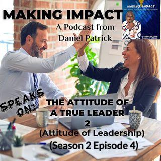 The Attitude of a true Leader Part 2.