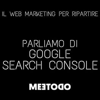 Google Search Console cos'è e come funziona.