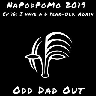 I Have A 6 Year-Old, Again: NAPODPOMO- Ep 17