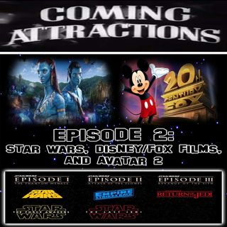 Episode 2 - Star Wars, Disney/Fox Films, & AVATAR 2