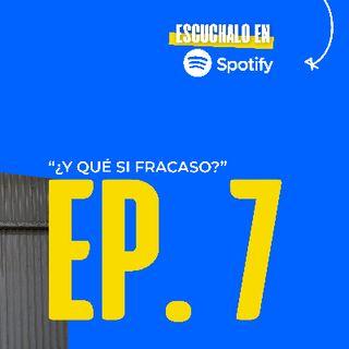 Episodio 7- ¿Y qué si fracaso?