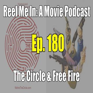 Ep. 180: The Circle & Free Fire