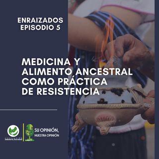 Medicina y alimento ancestral como práctica de resistencia