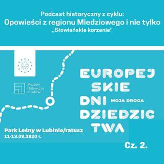 Opowieści z Regionu Miedziowego i nie tylko. Europejskie Dni Dziedzictwa - cz. 2