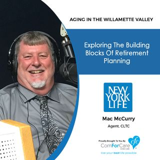 3/17/20: Mac McCurry with New York Life Insurance | Building blocks of retirement planning | Aging in the Willamette Valley with John Hughes
