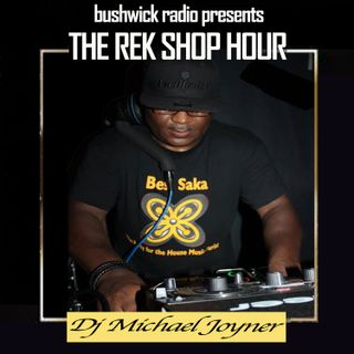 The Rek Shop Hour w. Special Guest Dj Michael Joyner 4.30.19
