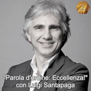 """Parola d'ordine: 'Eccellenza'!"" con Luigi Santapaga  🎧🇮🇹"