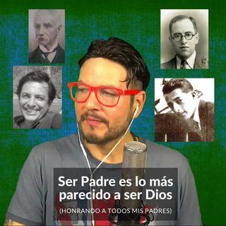 #281 Ser Padre es lo más parecido a ser Dios (honrando a todos mis padres) Podcast