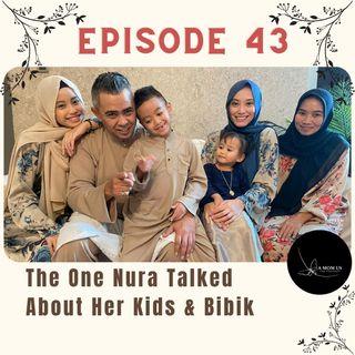 Episode 43: The One Nura Talked About Her Kids & Bibik
