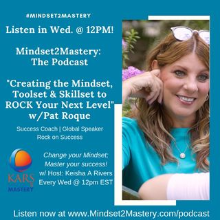 Building the Right Mindset, Skillset & Toolset for Your Next Level with Pat Nunno Roque