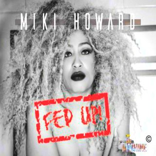 A musical Journey with legendary songstress Miki Howard on new song FED UP