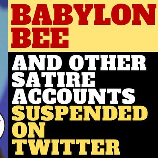 TWITTER SUSPENDS THE BABYLON BEE AND OTHER SATIRISTS