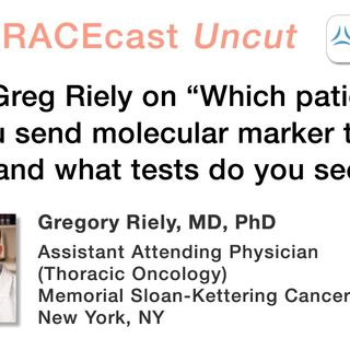 "Dr. Greg Riely on ""Which patients do you send molecular marker testing for, and what tests do you seek?"""