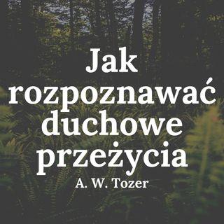 Jak rozpoznawać duchowe przeżycia - A. W. Tozer
