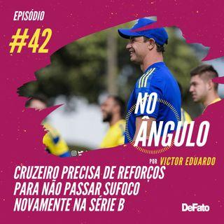 #42 - Cruzeiro precisa de reforços para não passar sufoco novamente na Série B