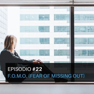 Episodio#22- F.O.M.O. (Fear of missing out)