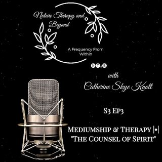 "S3 Ep 3: Mediumship & Therapy • ""The Counsel of Spirit"""
