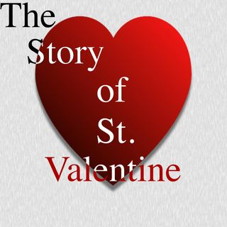 The Story of St. Valentine [4 Mins]
