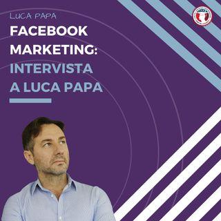 Facebook Marketing - Intervista a Luca Papa