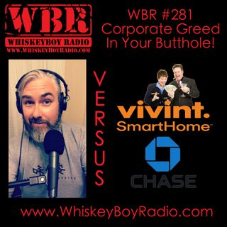WBR #281 - Corporate Greed In Your Butt-Hole!