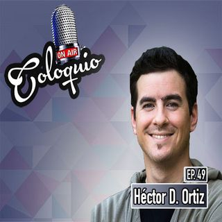 Episodio 49 Héctor D Ortiz