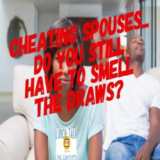 Cheating Spouses..Do You Still Have To Smell The Draws?