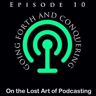 Episode 10 - Going Forth and Conquering!
