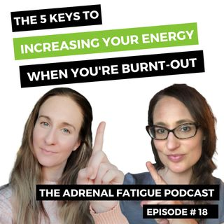 #18: How to Increase Your Energy When You Have Adrenal Fatigue