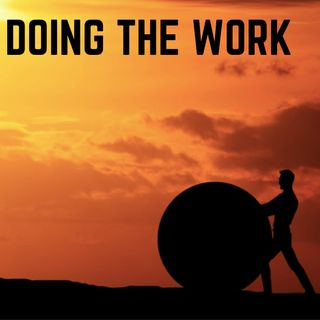 Doing The Work You Don't Want To Do.
