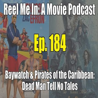 Ep. 184: Baywatch & Pirates of the Caribbean: Dead Man Tell No Tales