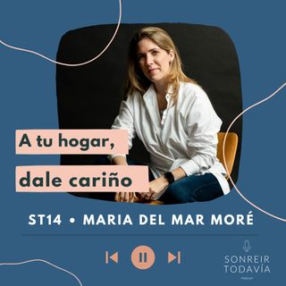 ST14 •  A tu hogar, dale cariño con María del Mar Moré