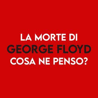 La morte di George Floyd - Cosa ne penso?