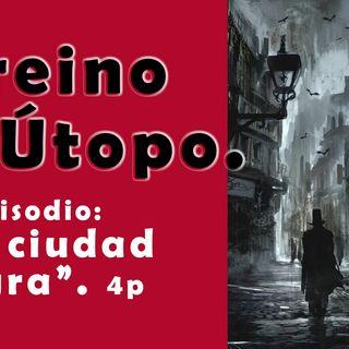 """EL REINO DE ÚTOPO: """"La ciudad negra"""" (4to episodio)"""