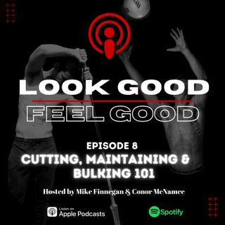 Episode 8: Cutting, Maintaining & Bulking- What Are They & When Should You Do Them