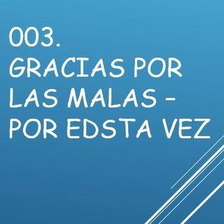 003. Gracias Por Las Malas