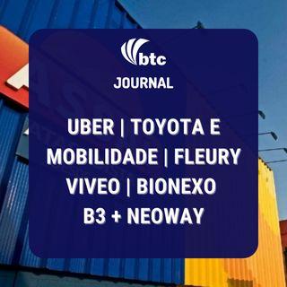 Uber, Toyota e Mobilidade | Fleury, Viveo, Bionexo e B3 + Neoway | BTC Journal 21/10/21