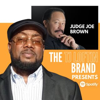 THE TJ LOFTIN BRAND, HOSTED BY TJ LOFTIN (BONUS AUDIO: w/ JUDGE JOE BROWN)