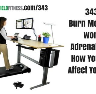 343: How To Burn More Fat At Work, Fixing Adrenal Fatigue, How Your Genes Affect Your Diet & More!