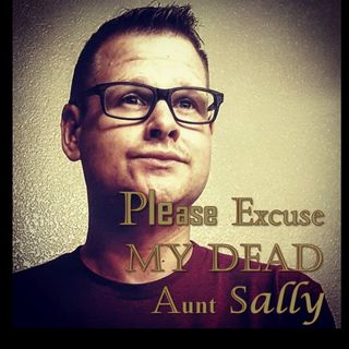 Please Excuse My Dead Aunt Sally