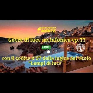77.Gocce p.77 | Codice n°27: lampi di luce! | Una emozionante canzone e la visita di santa Elena: stupore