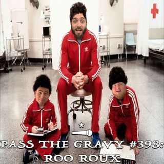 Pass The Gravy #398: Roo Roux