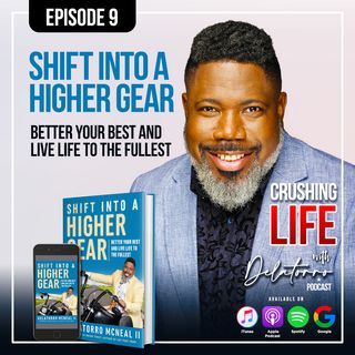 Crushing Life with Delatorro Podcast Episode #9 - Shift Into a Higher Gear