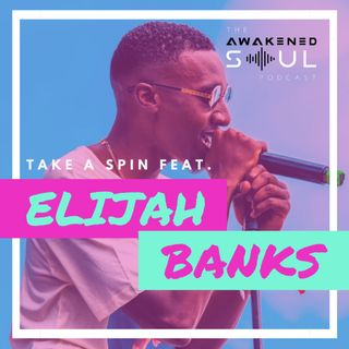 Bonus Episode: Take A Spin feat Elijah Banks