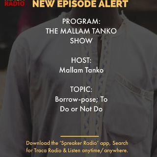The Mallam Tanko Show | Borrow-pose; To Do Or To Not Do
