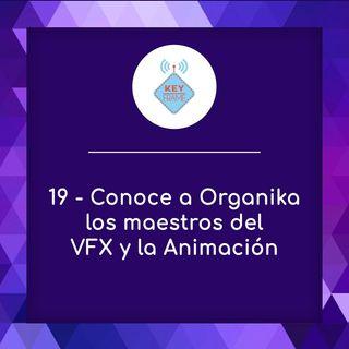 19 - Conoce a Organika, los maestros del VFX y la Animación