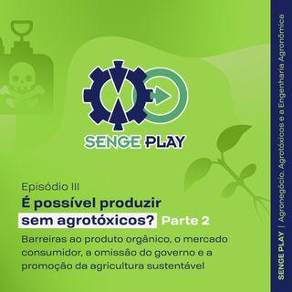 SengePlay Agronegócio - EP 03 Parte 2 - É possível produzir sem agrotóxicos?