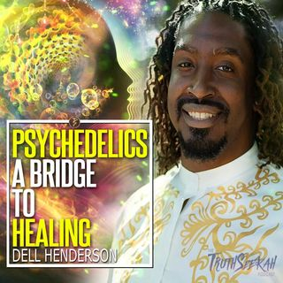 Psychedelics: A Bridge To Healing | Dell Henderson